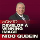 How to Develop a Winning Image by Nido Qubein